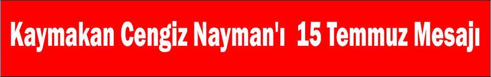 Kaymakan Cengiz Nayman'ı 15 Temmuz Mesajı