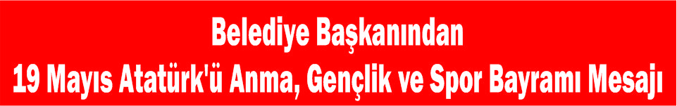 Belediye Başkanından 19 Mayıs Atatürk'ü Anma, Gençlik ve Spor Bayramı Mesajı