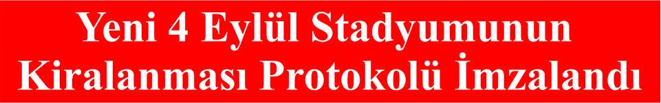 Yeni 4 Eylül Stadyumunun Kiralanması Protokolü İmzalandı